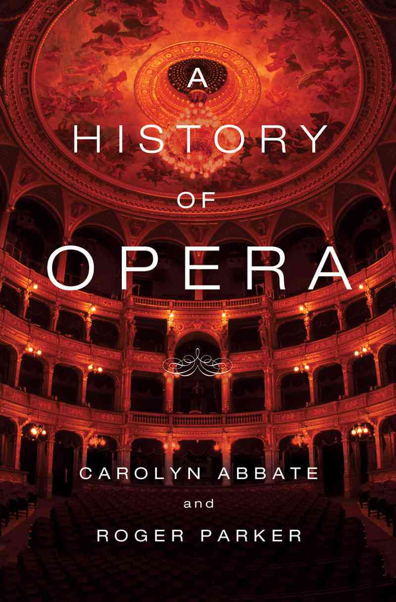 A History of Opera By Abbate, Carolyn/ Parker, Roger